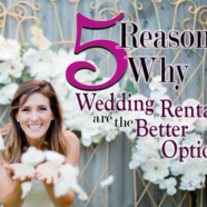 5 Reasons Why Wedding Rentals are the Better Option